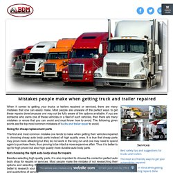Mistakes people make when getting truck and trailer repaired - Mistakes people make when getting truck and trailer repaired
