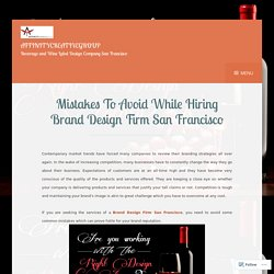 Mistakes To Avoid While Hiring Brand Design Firm San Francisco – Affinitycreativegroup