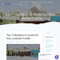 Top 7 Mistakes to Avoid On Your LinkedIn Profile – DJM Sales & Marketing