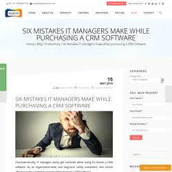 Six Mistakes IT managers make while purchasing a CRM Software