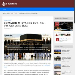 Common Mistakes During Umrah And Hajj - Alhijaz Travel Official BlogAlhijaz Travel Official Blog