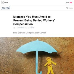 Mistakes You Must Avoid to Prevent Being Denied Workers' Compensation