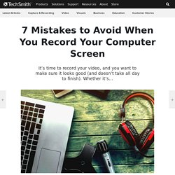 7 Mistakes to Avoid When You Record Your Computer Screen