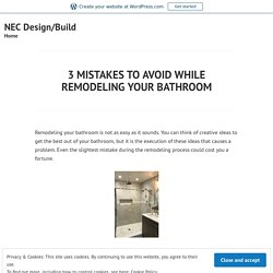 3 MISTAKES TO AVOID WHILE REMODELING YOUR BATHROOM – NEC Design/Build