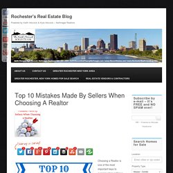 Top 10 Mistakes Made By Sellers When Choosing A Realtor