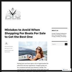 Mistakes to Avoid When Shopping For Boats For Sale to Get the Best One