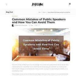 Common Mistakes of Public Speakers and How You Can Avoid Them - AtoAllinks