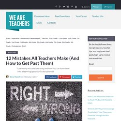 12 Mistakes All Teachers Make (And How to Get Past Them) - WeAreTeachers