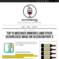 Top 10 Mistakes Wineries (and Other Businesses) Make on Facebook–Part 2 - Blog Your Wine