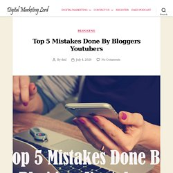 Top 5 mistakes done by bloggers Youtubers - DIGITAL MARKETING LORD