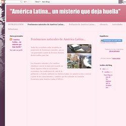 """América Latina... un misterio que deja huella"": Fenómenos naturales de América Latina..."