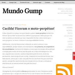 Mundo Gump Cacilda! Fizeram o moto-perpétuo! - Mundo Gump