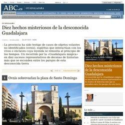 Diez hechos misteriosos de la desconocida Guadalajara