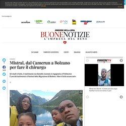 Mistral, dal Camerun a Bolzano per fare il chirurgo