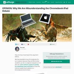 Why We Are Misunderstanding the Chromebook iPad Debate