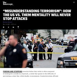 """Misunderstanding Terrorism"": How the Us vs. Them Mentality Will Never Stop Attacks"