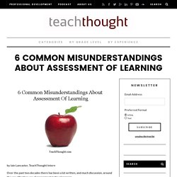 6 Common Misunderstandings About Assessment Of Learning