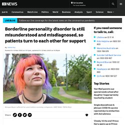 Borderline personality disorder is still misunderstood and misdiagnosed, so patients turn to each other for support - ABC News