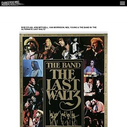 Bob Dylan, Joni Mitchell, Van Morrison, Neil Young & The Band in 'The Alternate Last Waltz'