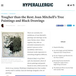 Tougher than the Rest: Joan Mitchell's Tree Paintings and Black Drawings
