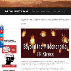 Beyond the Mitochondria: Endoplasmic Reticulum Stress — Dr Courtney Craig