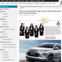 Cách xử lý Mitsubishi Pajero Sport 2020 thông minh khi gặp các sự cố này trên đường