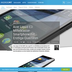 Acer Liquid E3: Mittelklasse-Smartphone mit Erstliga-Qualitäten - AndroidPIT