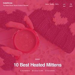 10 Best Heated Mittens [Latest 2020 Reviews] - InstaGloves