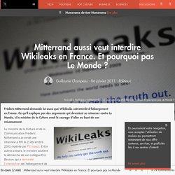 Mitterrand aussi veut interdire Wikileaks en France. Et pourquoi pas Le Monde ?