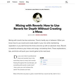 Mixing with Reverb: How to Use Reverb for Depth Without Creating a Mess