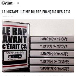 La mixtape ultime du rap français des 90's / Grünt