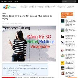 Cách Đăng Ký 3G Các Nhà Mạng Mobifone, Viettel, Vinaphone