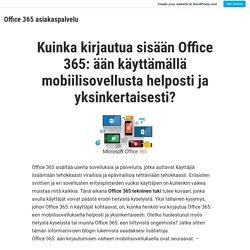 Kuinka kirjautua sisään Office 365: ään käyttämällä mobiilisovellusta helposti ja yksinkertaisesti? – Office 365 asiakaspalvelu