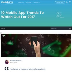 10 Mobile App Trends to Watch Out for 2017