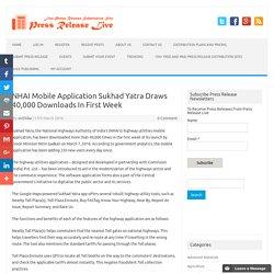 NHAI Mobile Application Sukhad Yatra Draws 40,000 Downloads In First Week