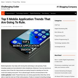 Top 5 Mobile Application Trends That Are Going To Rule.