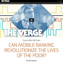 Bill Gates on The Verge: Can mobile banking revolutionize the lives of the poor?