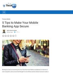5 Tips to Make Your Mobile Banking App Secure - TechSling Weblog