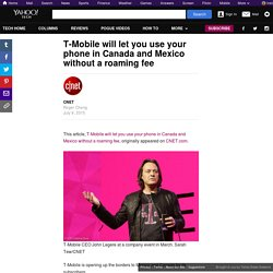 T-Mobile will let you use your phone in Canada and Mexico without a roaming fee
