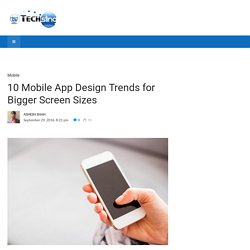 10 Mobile App Design Trends for Bigger Screen Sizes - TechSling Weblog