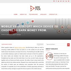 Mobile vs desktop? Which device to choose to earn money from. – Blog