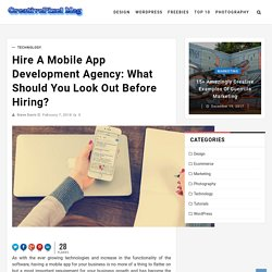 Hire a Mobile App Development Agency: What Should You Look Out Before Hiring?