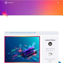 Mobile App Development trends to Abide by in 2019 - Maven Digital