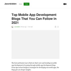 Top Mobile App Development Blogs That You Can Follow in 2021