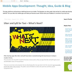 Mobile Apps Development: Thought, Idea, Guide & Blog: Uber and Lyft for Taxi – What's Next?
