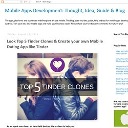 Mobile Apps Development: Thought, Idea, Guide & Blog: Look Top 5 Tinder Clones & Create your own Mobile Dating App like Tinder