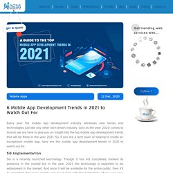 6 Mobile App Development Trends in 2021 to Watch Out For