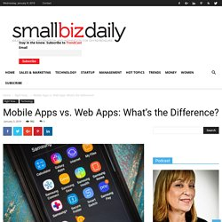 Mobile Apps vs. Web Apps: What's the Difference? - SmBizDaily
