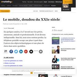 Le mobile, doudou du XXIe siècle - À la une - e-marketing.fr