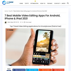 7 Best Mobile Video Editing Apps For Android, iPhone & iPad 2021
